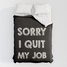 Sorry I quit my job Comforters