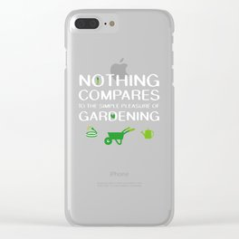 Nothing Compares to Simple Pleasure of Gardening Clear iPhone Case