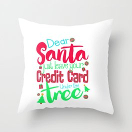 Dear Santa Just Leave Your Credit Card Under The Tree Throw Pillow