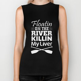 Floating on the River Killing My Liver Funny T-shirt Biker Tank