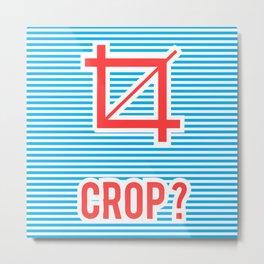 Crop ? Metal Print