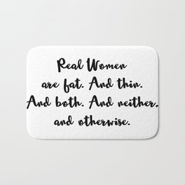 Real Women are Fat. And Thin. And Both. And Neither, and Otherwise. Bath Mat