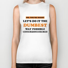 Humor No You're Right Let's Do It The Dumbest Way Possible Graphic T-Shirt Biker Tank