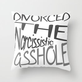 Divorced The Narcissistic Asshole Throw Pillow