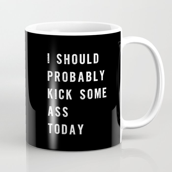 I Should Probably Kick Some Ass Today black-white typography poster bedroom wall home decor Coffee Mug