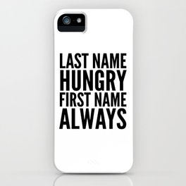 LAST NAME HUNGRY FIRST NAME ALWAYS iPhone Case