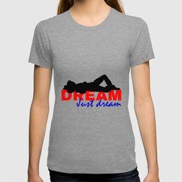Dream Just Dream T-shirt