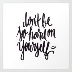don't be so hard on yourself Art Print
