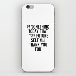Do Something Today That Your Future Self Will Thank You For typography poster home decor wall art iPhone Skin