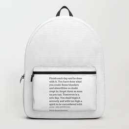 Finish Each Day And Be Done With It | Ralph Waldo Emerson Quote Backpack