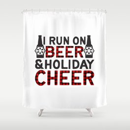 I Run On Beer & Holiday Cheer, Funny, Quote Shower Curtain