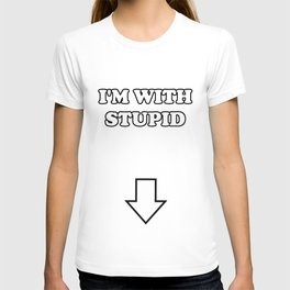 I'M WITH STUPID (arrow pointing down) T-shirt
