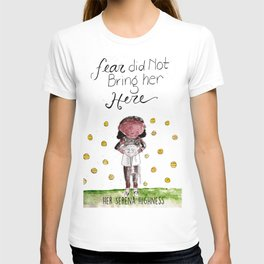 Her Serena Highness:Fear Did Not Bring Her Here T-shirt