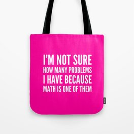 I'M NOT SURE HOW MANY PROBLEMS I HAVE BECAUSE MATH IS ONE OF THEM (Pink) Tote Bag