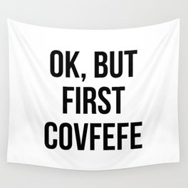 OK, But First Covfefe Wall Tapestry