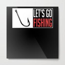 Let's Go Fishing Metal Print