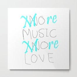 More Music. More Love Metal Print