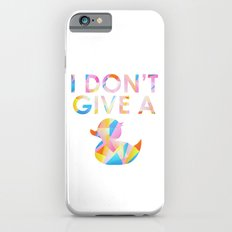 I Don't Give A Duck iPhone 6s Slim Case