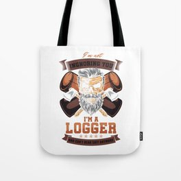 Funny Forestry Lumberjack Logging Lumberman I'm Not Ignoring You I'm A Logger Gift Tote Bag