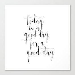 Printable Poster, Today Is a Good Day For A Good Day, Typography poster, Motivational Print Canvas Print