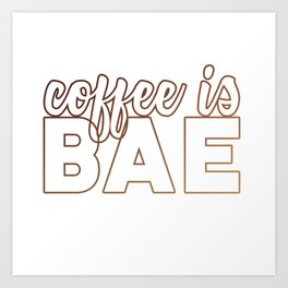 coffee is bae Art Print
