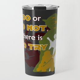 Do or Do Not, There is no Try Travel Mug