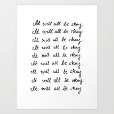It Will All Be Okay Art Print
