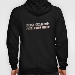 To Old For This Shit Hoody