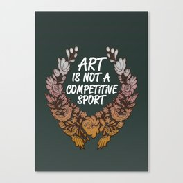Art is Not A Competitive Sport (Dark) Canvas Print