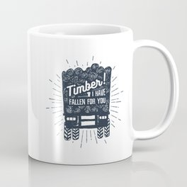 Timber! I Have Fallen For You Coffee Mug