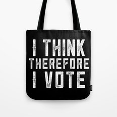 I Think Therefore I Vote (on black version) Tote Bag