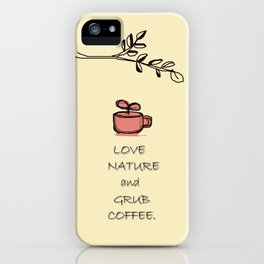 Love Nature and Grub Coffee iPhone Case