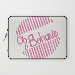 Oh Behave Laptop Sleeve
