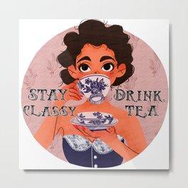 Stay Classy Drink Tea Metal Print