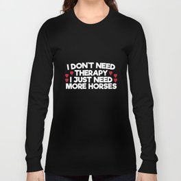 I don't need therapy Long Sleeve T-shirt