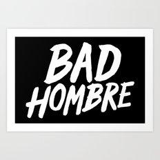 Bad Hombre Art Print