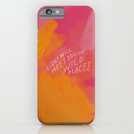 Light Will Meet You In Wild Places iPhone Case
