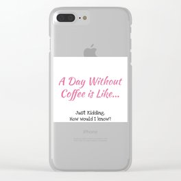 A Day Without Coffee Clear iPhone Case