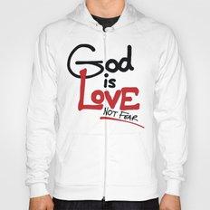 God Is Love...Not Fear. Hoody