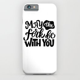 May the fork be with you - Funny hand drawn quotes illustration. Funny humor. Life sayings. Sarcastic funny quotes. iPhone Case