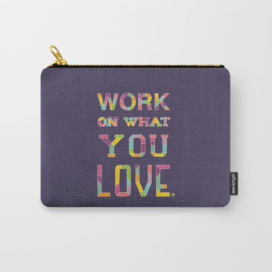 Work On What You Love Carry-All Pouch