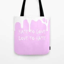 Hate to Love and Love to Hate Tote Bag