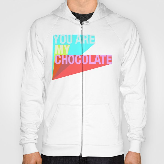 YOU ARE MY CHOCOLATE Hoody