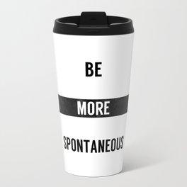 Be More Spontaneous Travel Mug