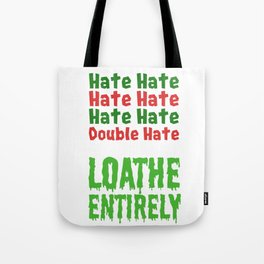 Hate Hate Hate Hate Loathe Entirely Tote Bag