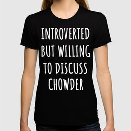 chowder lover funny introvert gifts T-shirt