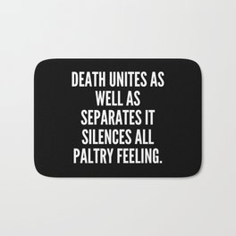 Death unites as well as separates it silences all paltry feeling Bath Mat