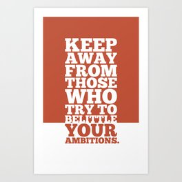 Lab No. 4 - Keep Away From Those Who Try To Belittle Your Ambitions Inspirational Quotes Poster Art Print