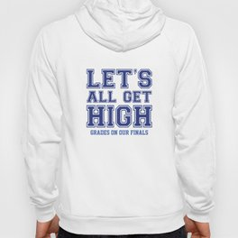 Let's All Get High Grades On Our Finals Hoody