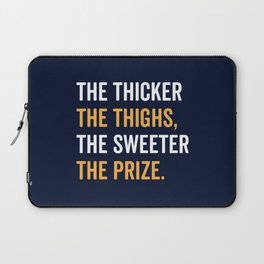 The Thicker The Thighs The Sweeter The Prize Laptop Sleeve